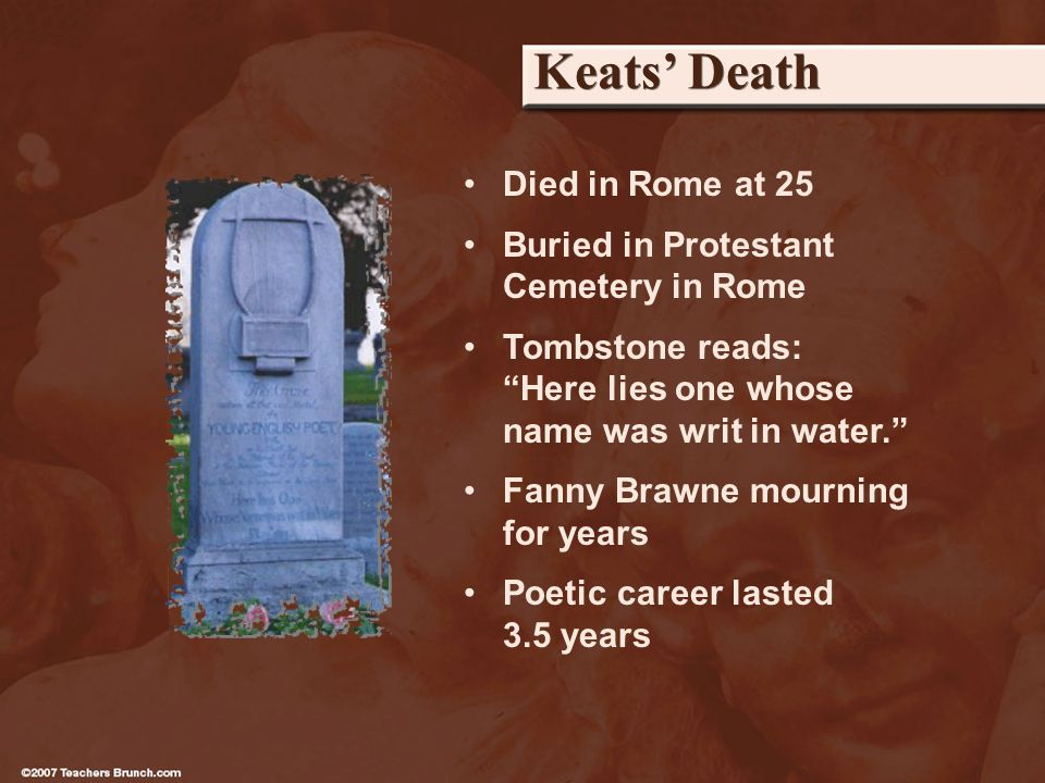 Keats Death Died in Rome at 25 Buried in Protestant Cemetery in Rome Tombstone reads: Here lies one whose name was writ in water.