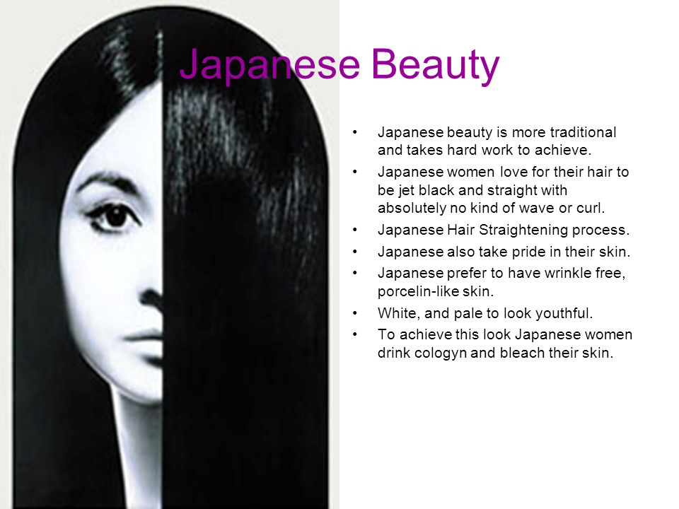 Japanese Beauty Japanese beauty is more traditional and takes hard work to achieve. Japanese women love for their hair to be jet black and straight wi