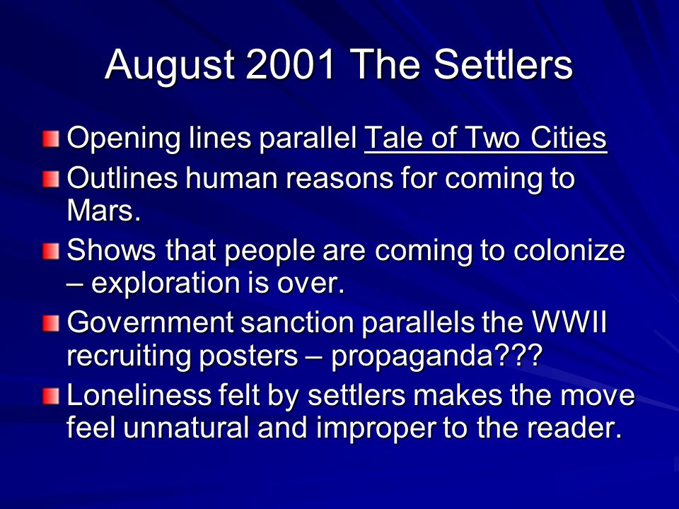 August 2001 The Settlers Opening lines parallel Tale of Two Cities Outlines human reasons for coming to Mars. Shows that people are coming to colonize