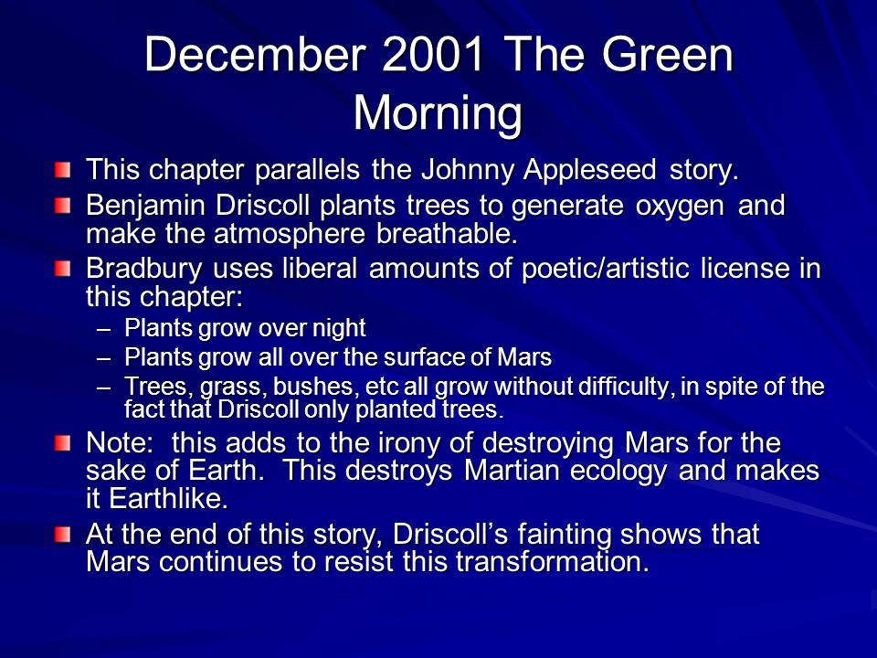 December 2001 The Green Morning This chapter parallels the Johnny Appleseed story. Benjamin Driscoll plants trees to generate oxygen and make the atmo