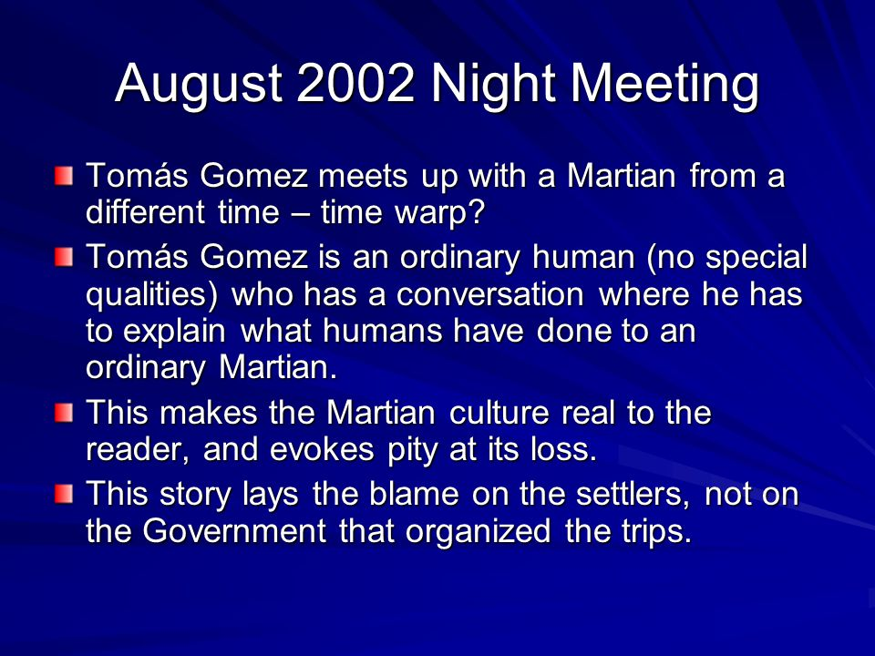 August 2002 Night Meeting Tomás Gomez meets up with a Martian from a different time – time warp? Tomás Gomez is an ordinary human (no special qualitie