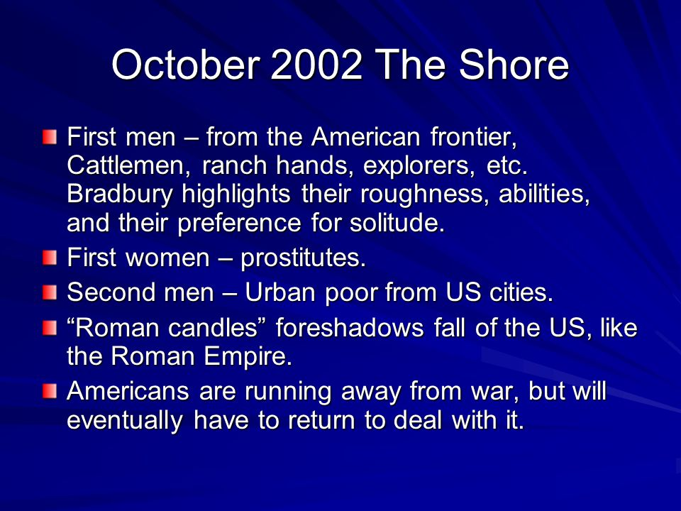 October 2002 The Shore First men – from the American frontier, Cattlemen, ranch hands, explorers, etc. Bradbury highlights their roughness, abilities,