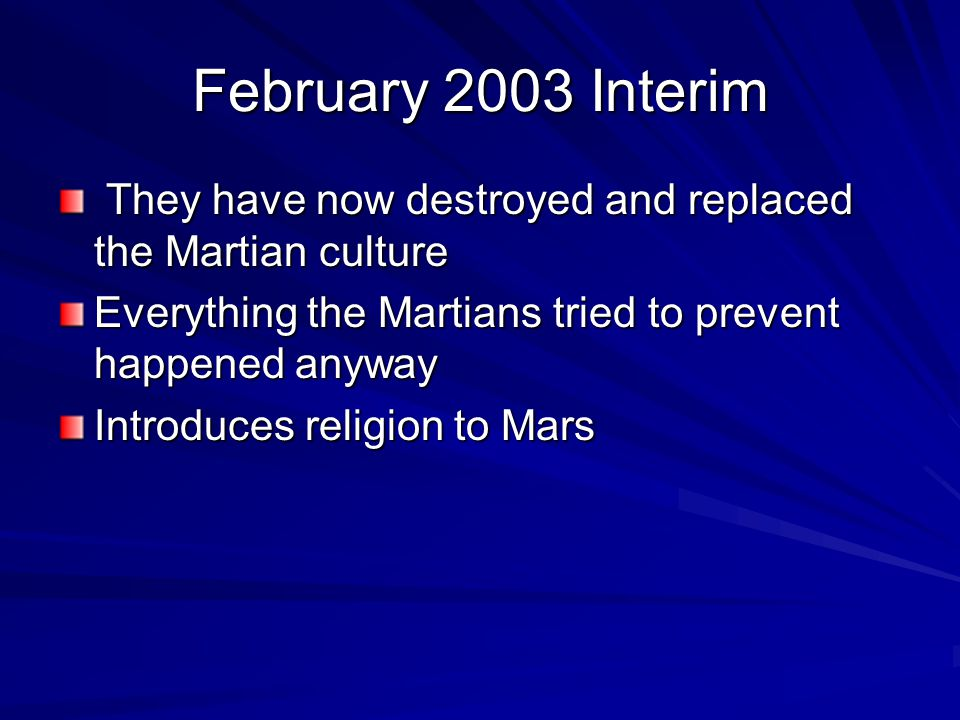 February 2003 Interim They have now destroyed and replaced the Martian culture They have now destroyed and replaced the Martian culture Everything the