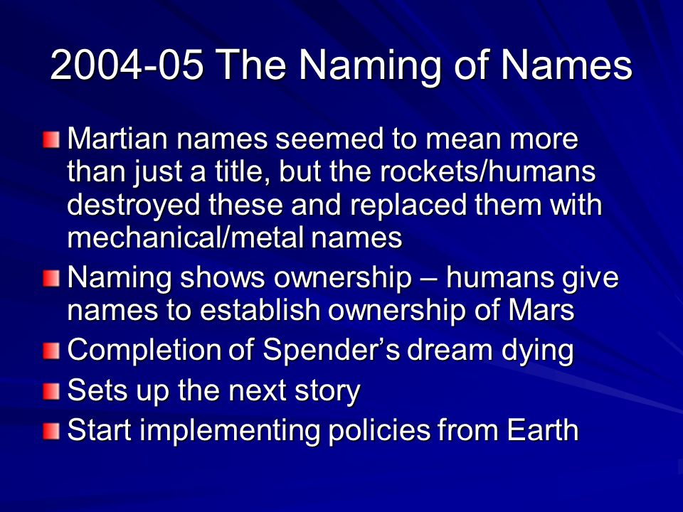 2004-05 The Naming of Names Martian names seemed to mean more than just a title, but the rockets/humans destroyed these and replaced them with mechani