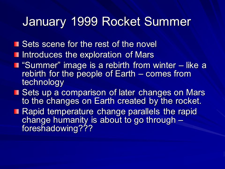 January 1999 Rocket Summer Sets scene for the rest of the novel Introduces the exploration of Mars Summer image is a rebirth from winter – like a rebi