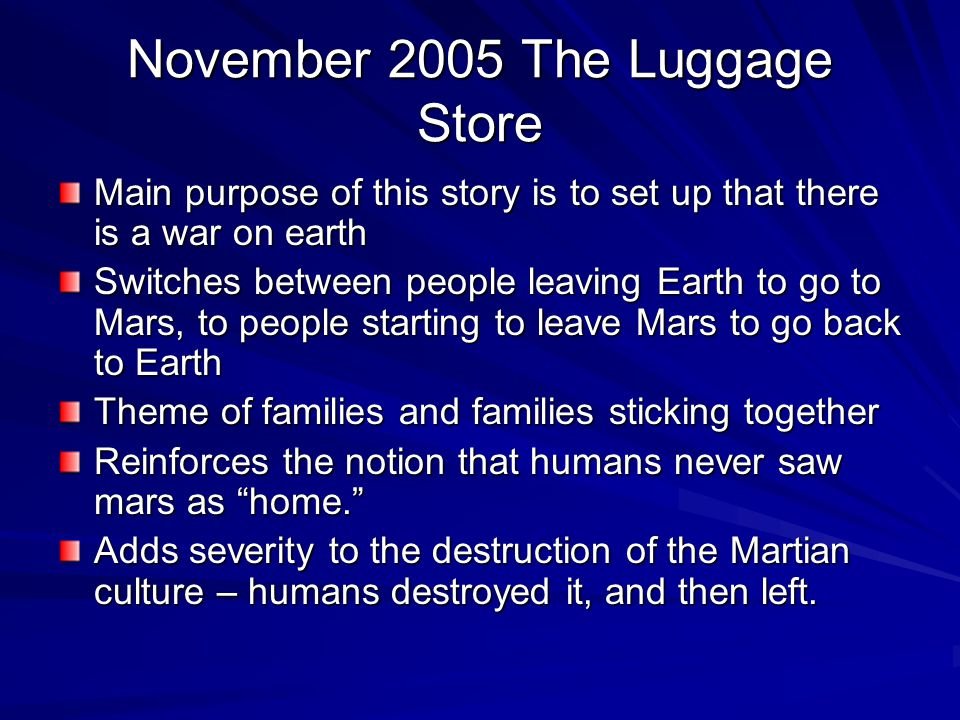 November 2005 The Luggage Store Main purpose of this story is to set up that there is a war on earth Switches between people leaving Earth to go to Ma
