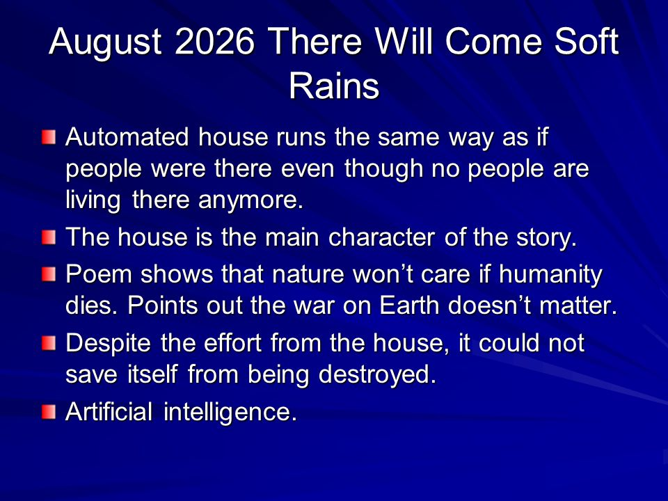 August 2026 There Will Come Soft Rains Automated house runs the same way as if people were there even though no people are living there anymore. The h