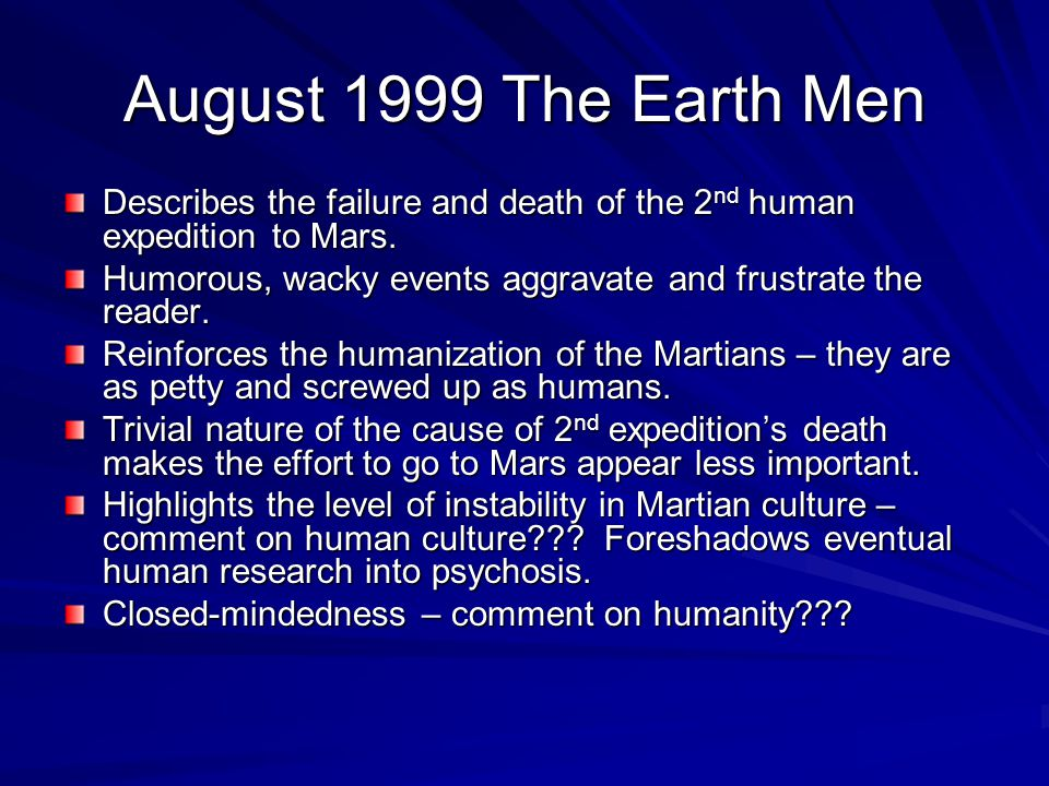 August 1999 The Earth Men Describes the failure and death of the 2 nd human expedition to Mars. Humorous, wacky events aggravate and frustrate the rea