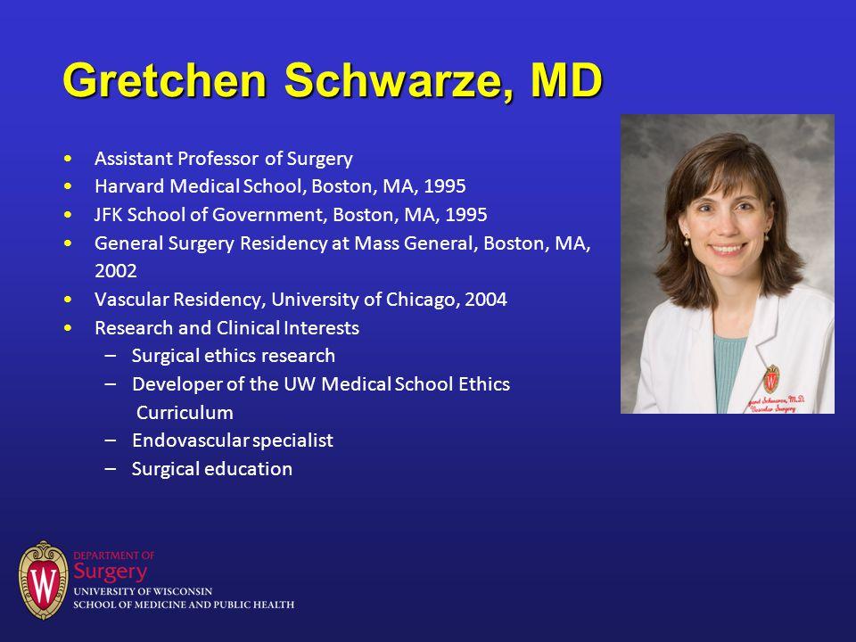 Gretchen Schwarze, MD Assistant Professor of Surgery Harvard Medical School, Boston, MA, 1995 JFK School of Government, Boston, MA, 1995 General Surge