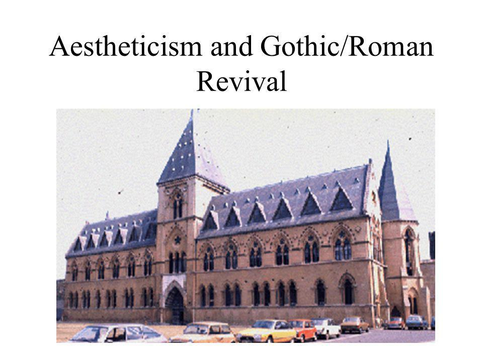 Aestheticism and Gothic/Roman Revival