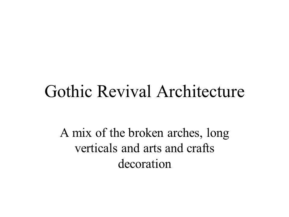 Gothic Revival Architecture A mix of the broken arches, long verticals and arts and crafts decoration