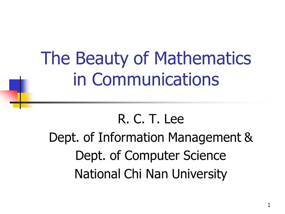 1 The Beauty of Mathematics in Communications R. C.