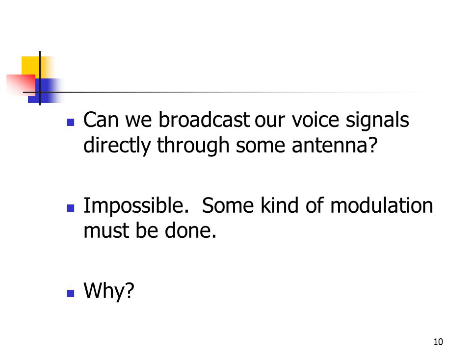 10 Can we broadcast our voice signals directly through some antenna.
