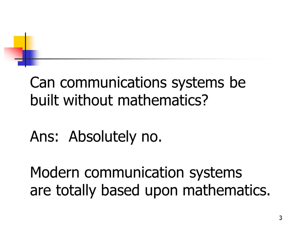 3 Can communications systems be built without mathematics.
