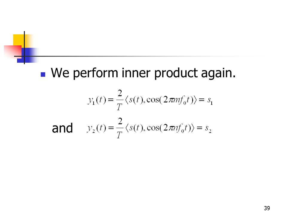 39 We perform inner product again. and