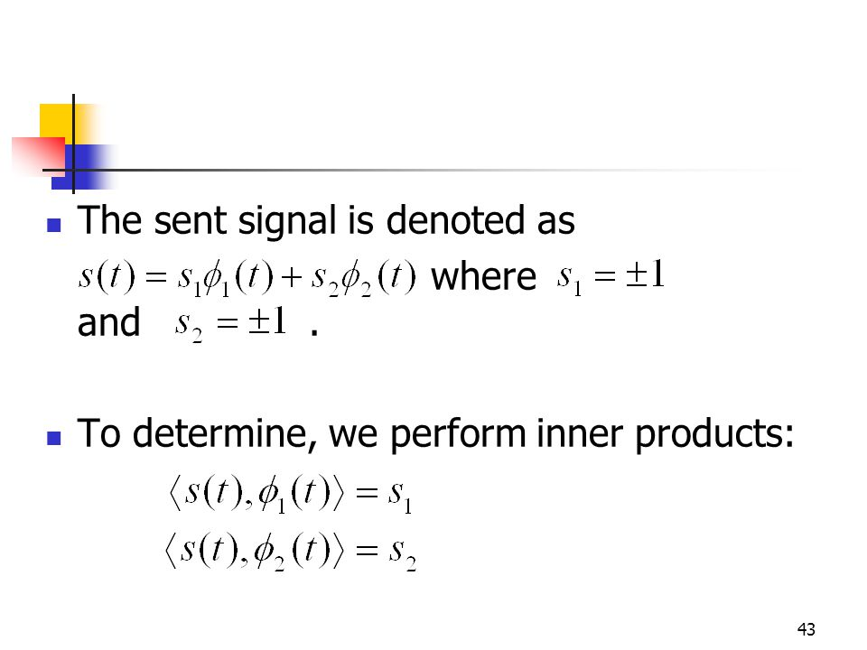 43 The sent signal is denoted as where and. To determine, we perform inner products: