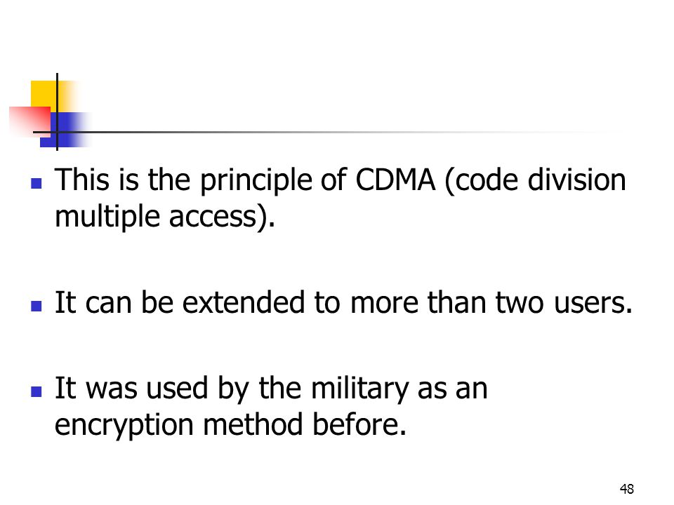 48 This is the principle of CDMA (code division multiple access).