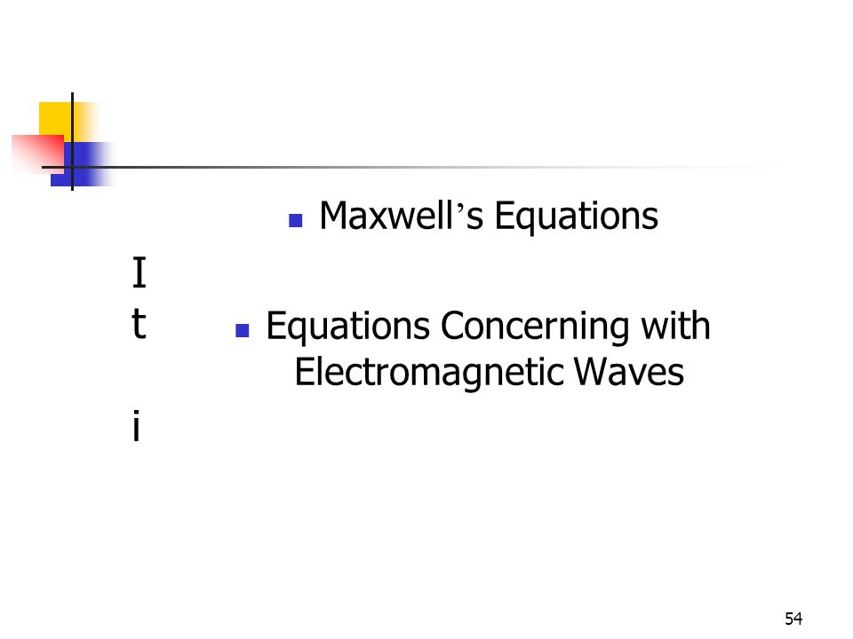 54 It iIt i Maxwell s Equations Equations Concerning with Electromagnetic Waves