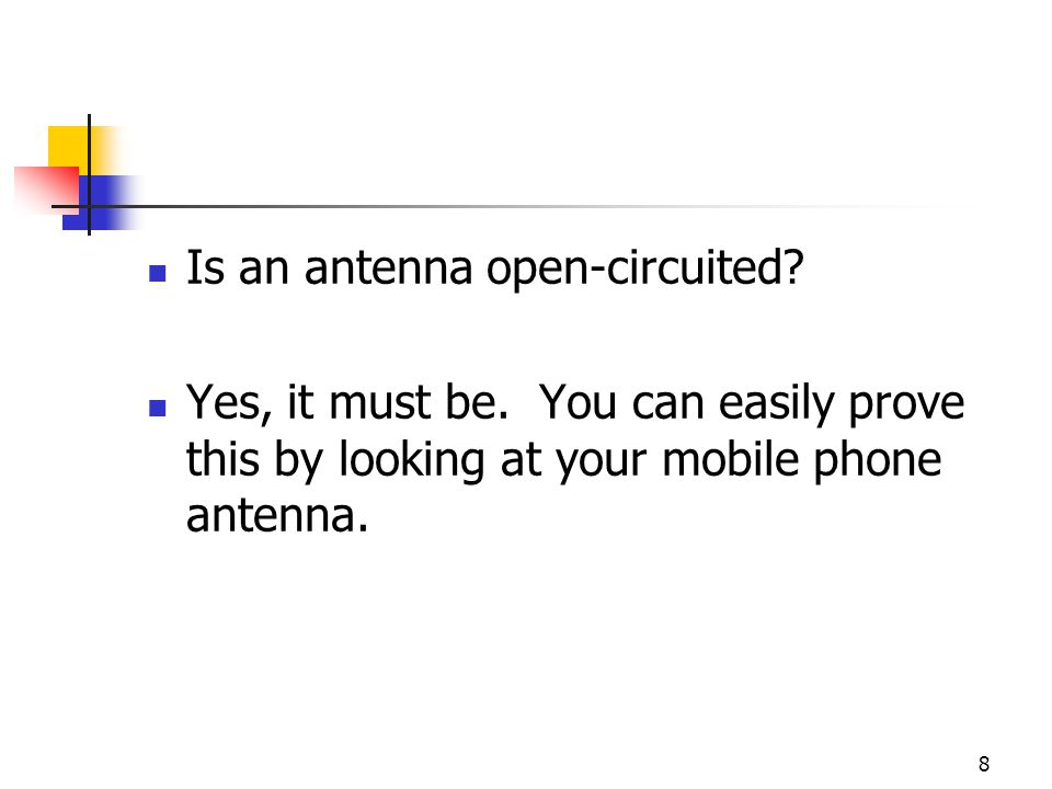 9 If an antenna is open-circuited, then there must be no current on it.