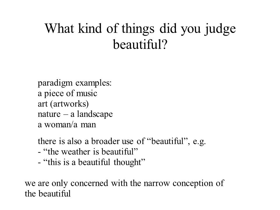 What kind of things did you judge beautiful? paradigm examples: a piece of music art (artworks) nature – a landscape a woman/a man there is also a bro