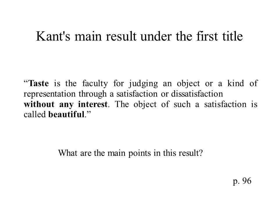 Kant's main result under the first title Taste is the faculty for judging an object or a kind of representation through a satisfaction or dissatisfact