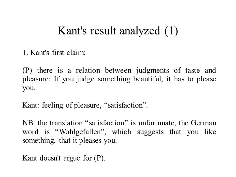 Kant s result analyzed (8) Reply 1: According to Kant, beautiful things are not intrinsically valuable, because there is only one good, which is the good will (Groundwork, Section 1).