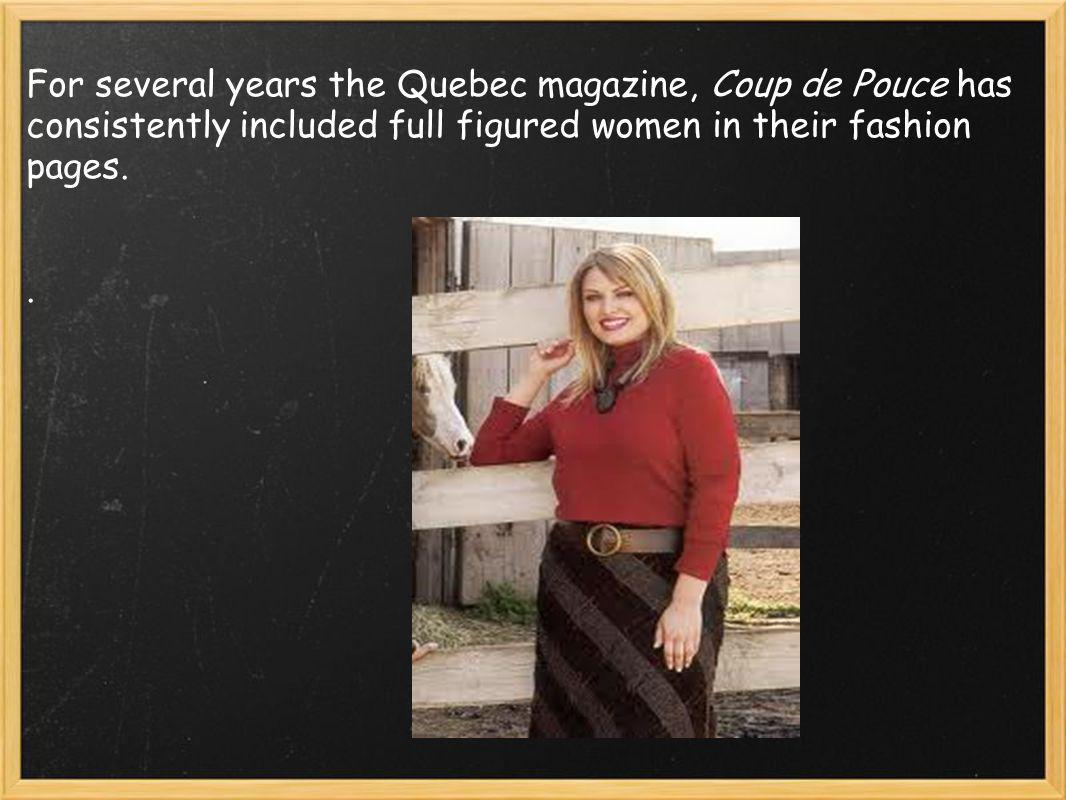 For several years the Quebec magazine, Coup de Pouce has consistently included full figured women in their fashion pages..