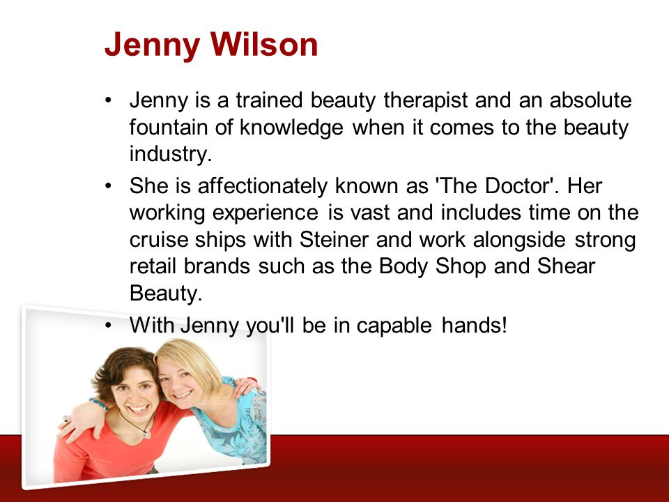Jenny Wilson Jenny is a trained beauty therapist and an absolute fountain of knowledge when it comes to the beauty industry.
