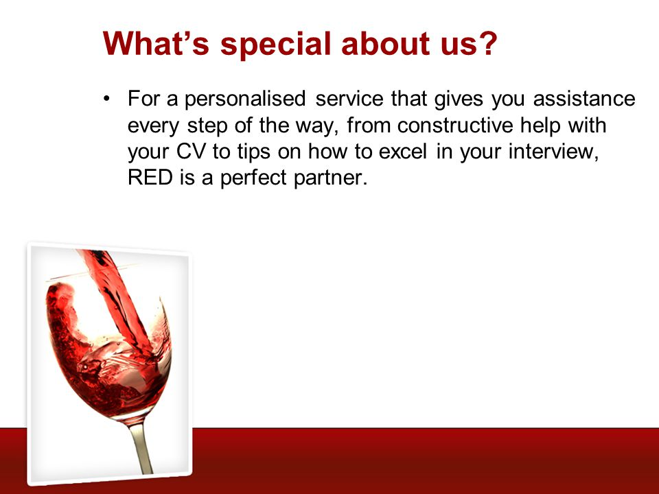 Your Recruitment Partner At Red we build relationships with our clients that are designed to last.
