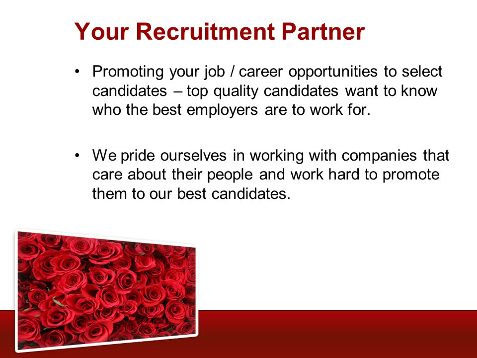 Your Recruitment Partner Promoting your job / career opportunities to select candidates – top quality candidates want to know who the best employers are to work for.