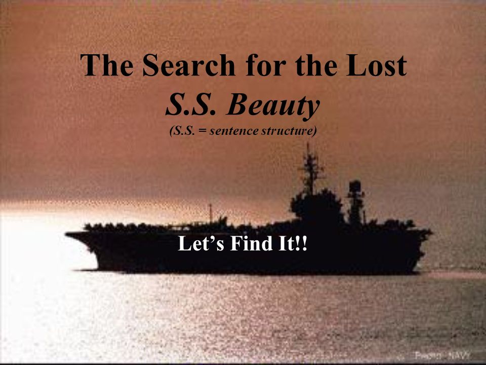The Search for the Lost S.S. Beauty (S.S. = sentence structure) Lets Find It!!