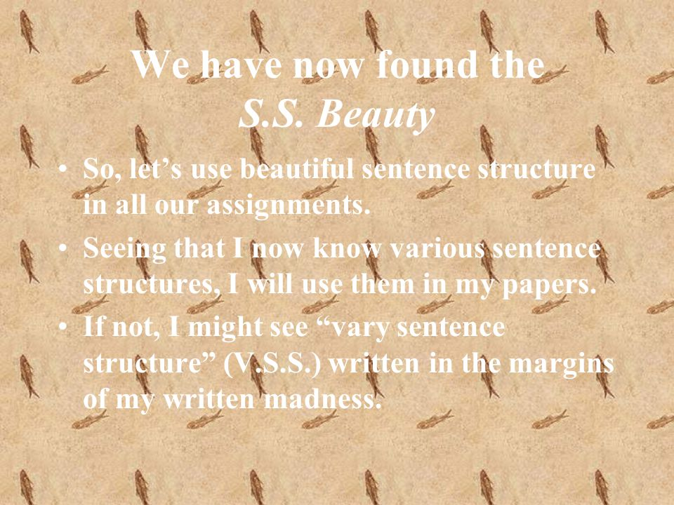 We have now found the S.S. Beauty So, lets use beautiful sentence structure in all our assignments.