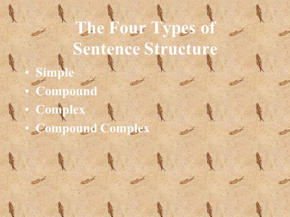 The Four Types of Sentence Structure Simple Compound Complex Compound Complex