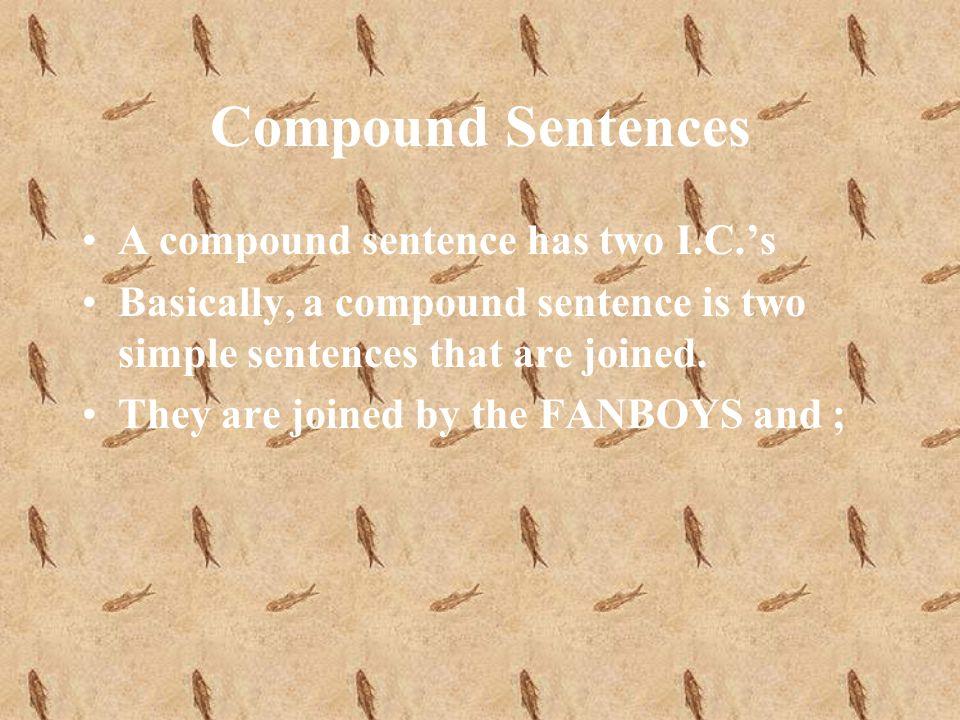 Compound Sentences A compound sentence has two I.C.s Basically, a compound sentence is two simple sentences that are joined.