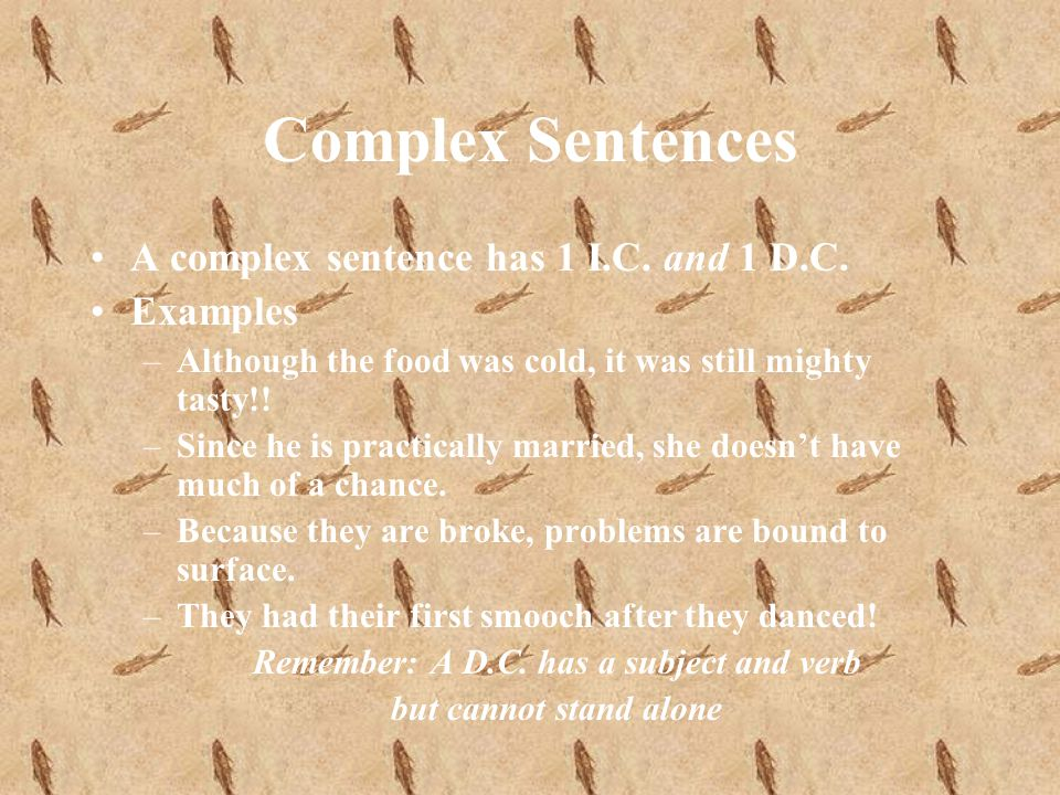 Complex Sentences A complex sentence has 1 I.C. and 1 D.C.