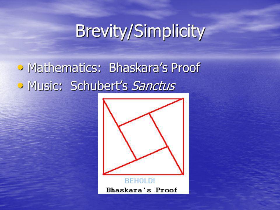 Brevity/Simplicity Mathematics: Bhaskaras Proof Mathematics: Bhaskaras Proof Music: Schuberts Sanctus Music: Schuberts Sanctus