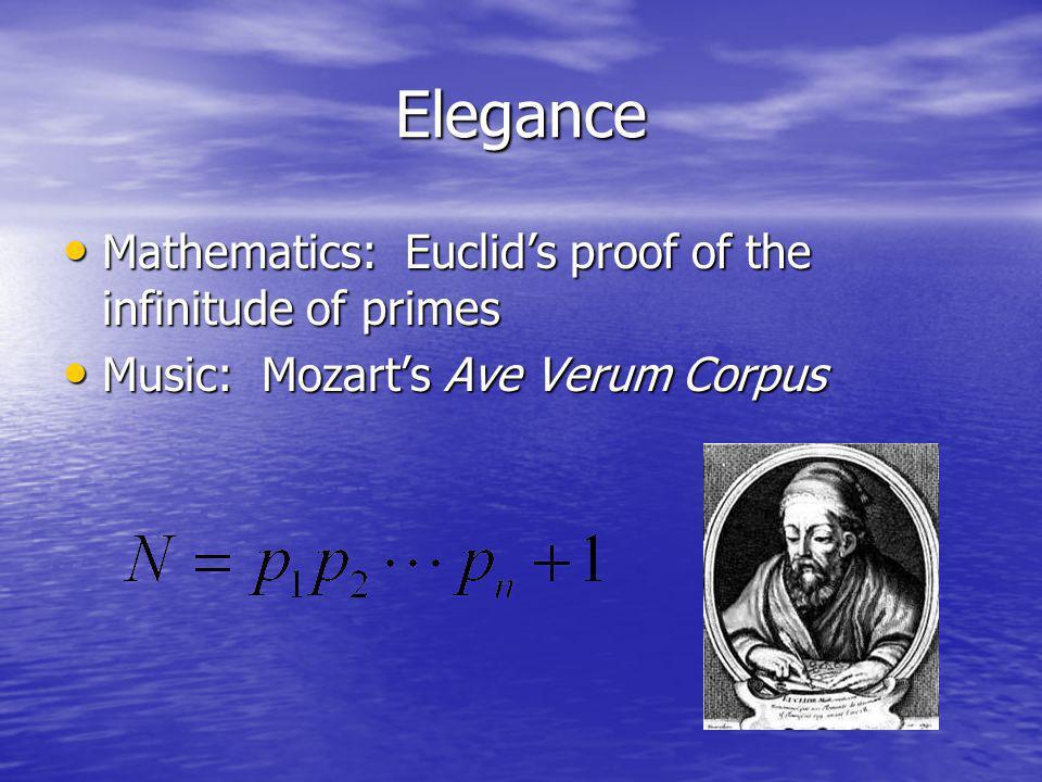 Elegance Mathematics: Euclids proof of the infinitude of primes Mathematics: Euclids proof of the infinitude of primes Music: Mozarts Ave Verum Corpus Music: Mozarts Ave Verum Corpus
