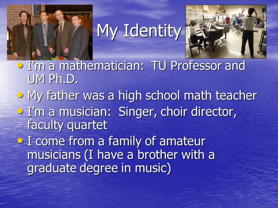 My Identity Im a mathematician: TU Professor and UM Ph.D.