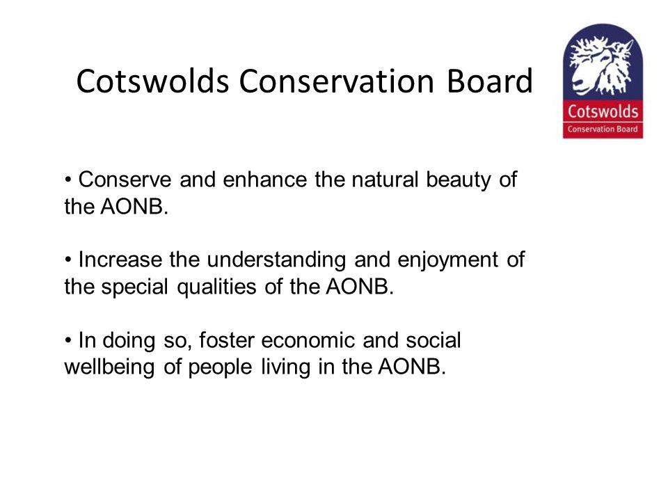 Cotswolds Conservation Board Conserve and enhance the natural beauty of the AONB.