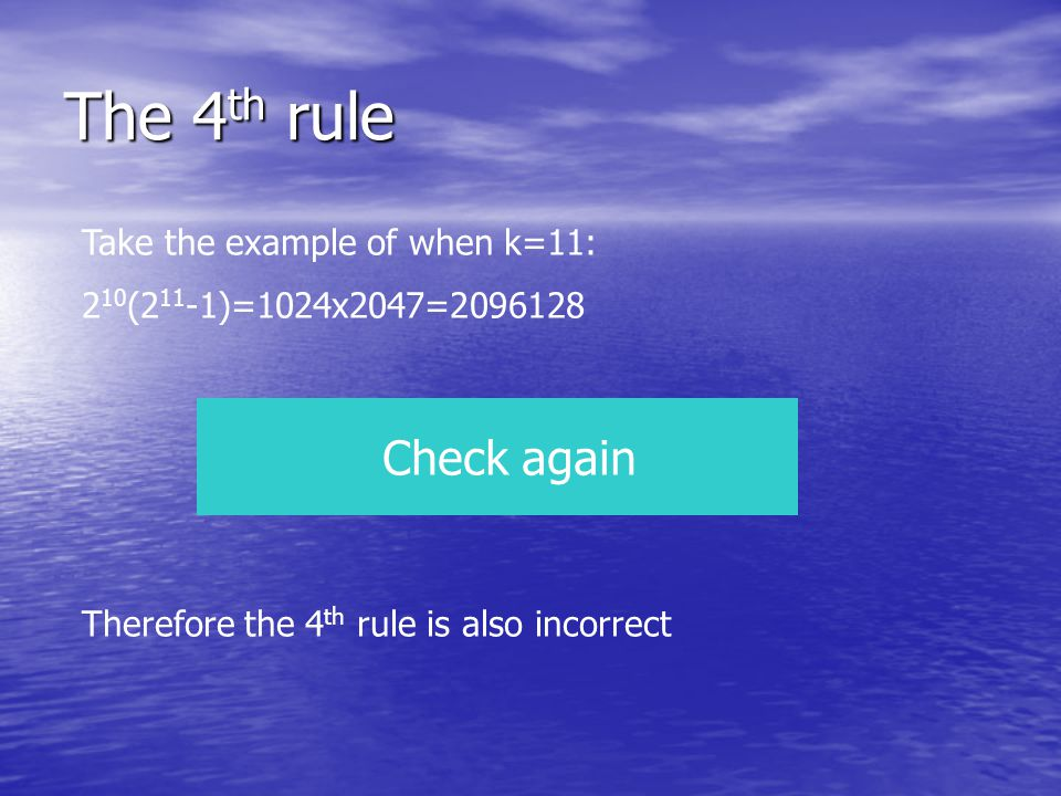 The 4 th rule Take the example of when k=11: 2 10 (2 11 -1)=1024x2047=2096128 Therefore the 4 th rule is also incorrect Check again