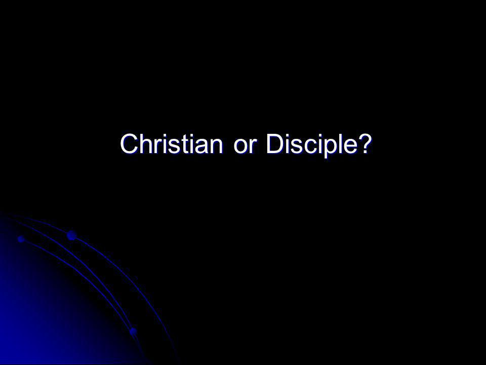 Christian or Disciple