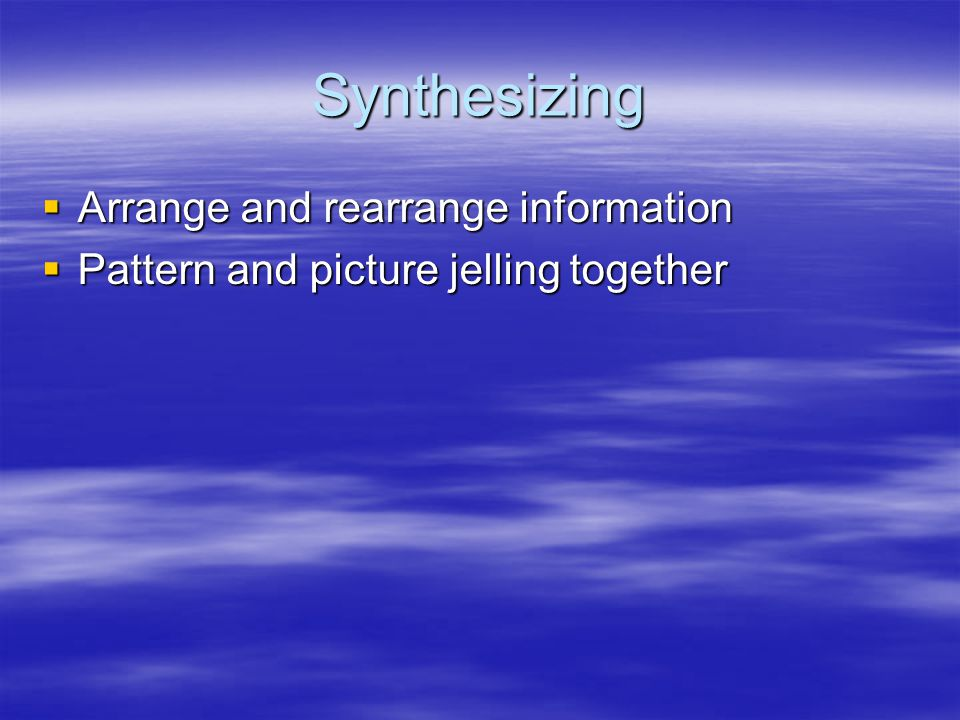 Synthesizing Arrange and rearrange information Arrange and rearrange information Pattern and picture jelling together Pattern and picture jelling together