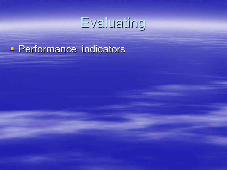 Evaluating Performance indicators Performance indicators