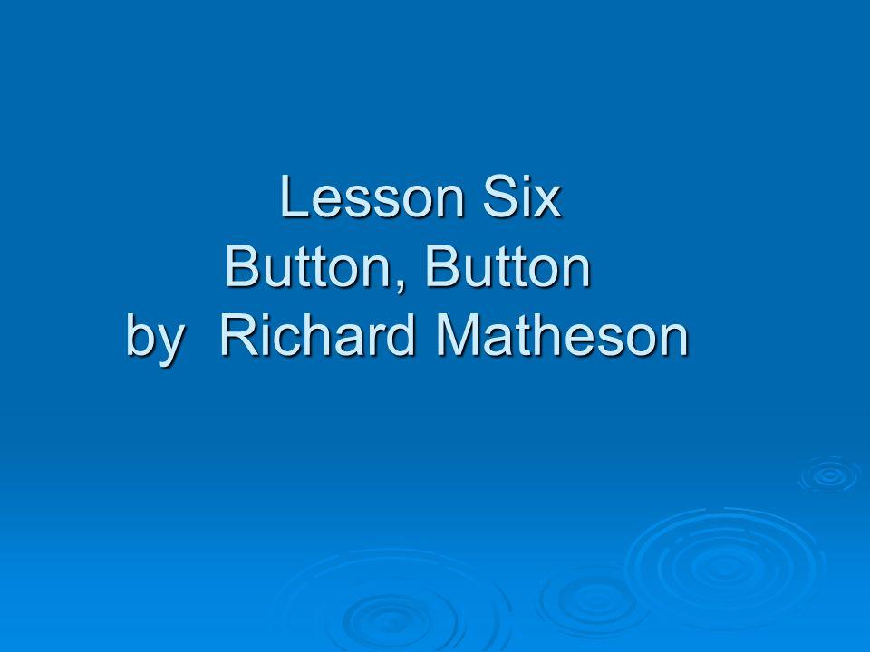 Lesson Six Button, Button by Richard Matheson Lesson Six Button, Button by Richard Matheson