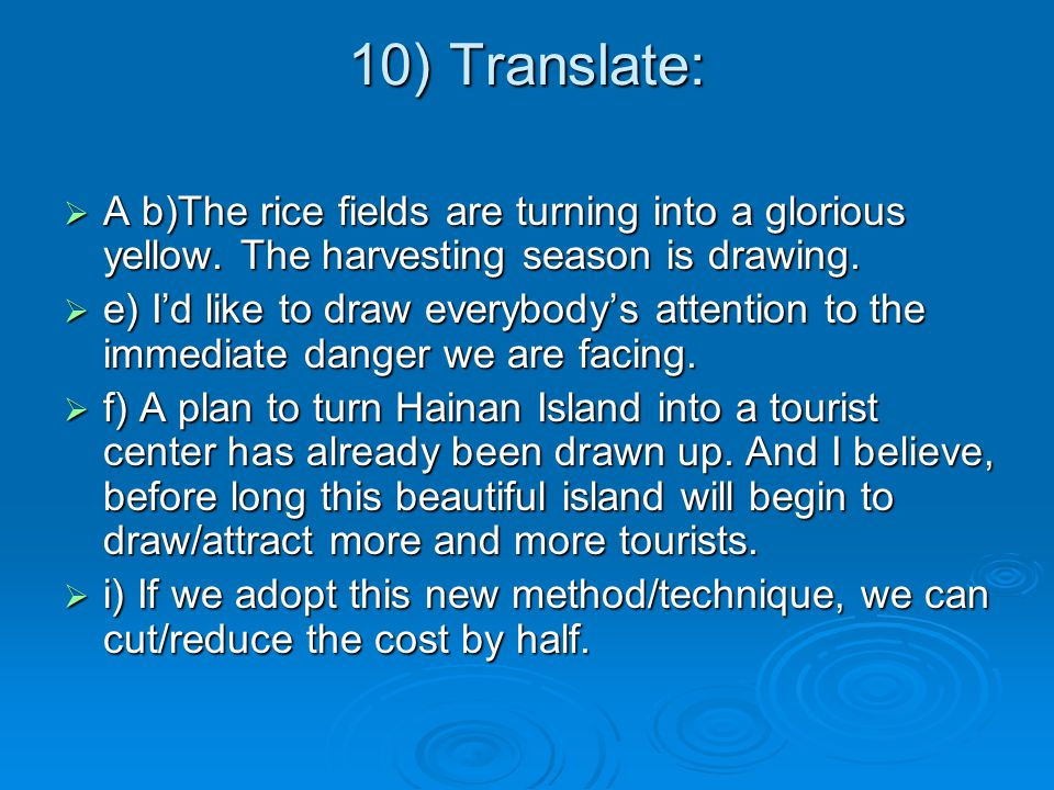 10) Translate: A b)The rice fields are turning into a glorious yellow. The harvesting season is drawing. A b)The rice fields are turning into a glorio