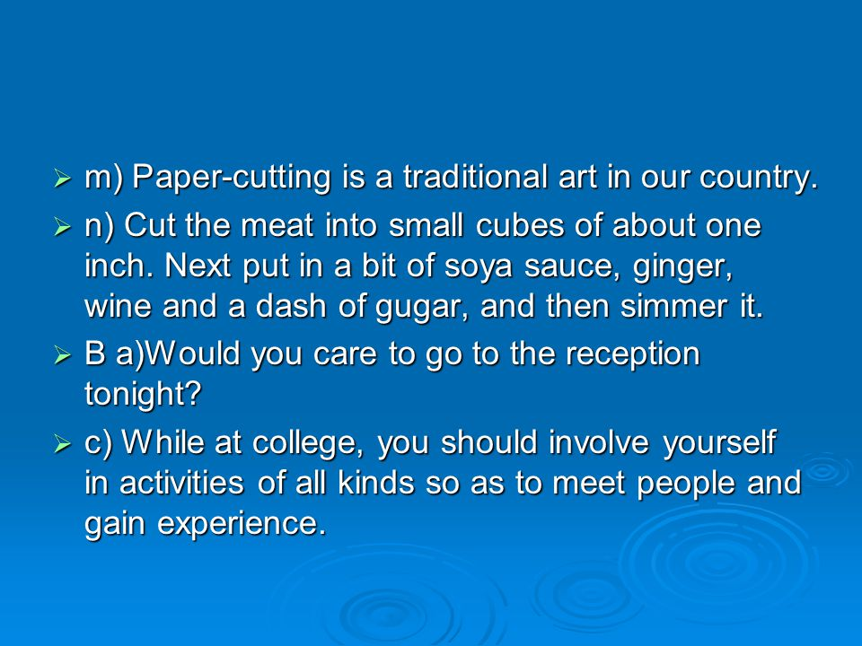 m) Paper-cutting is a traditional art in our country. m) Paper-cutting is a traditional art in our country. n) Cut the meat into small cubes of about
