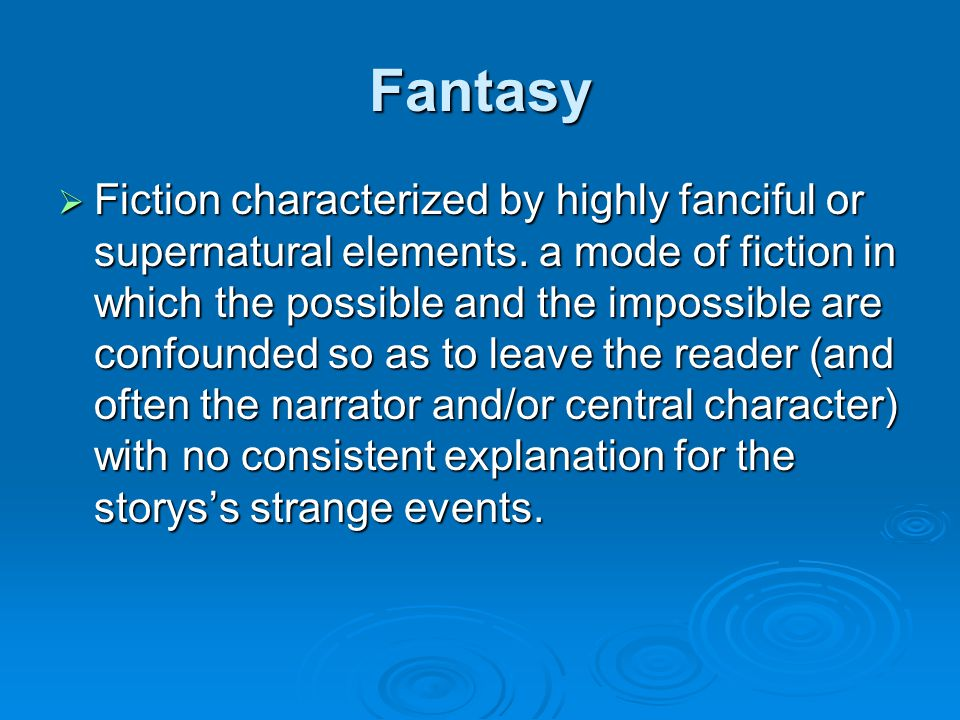 Fantasy Fiction characterized by highly fanciful or supernatural elements. a mode of fiction in which the possible and the impossible are confounded s
