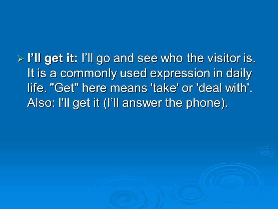 Ill get it: Ill go and see who the visitor is. It is a commonly used expression in daily life.