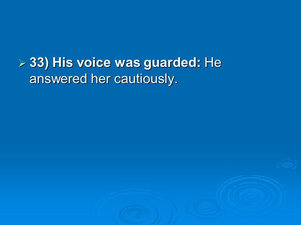 33) His voice was guarded: He answered her cautiously. 33) His voice was guarded: He answered her cautiously.