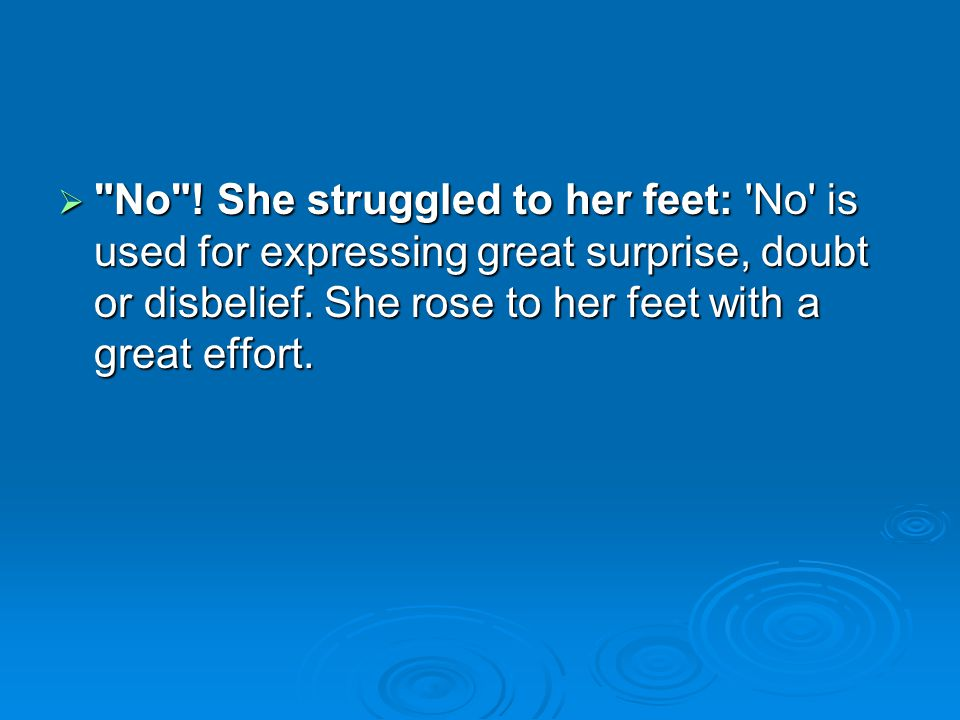 No .She struggled to her feet: No is used for expressing great surprise, doubt or disbelief.